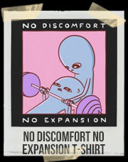 STRANGE PLANET : NO DISCOMFORT NO EXPANSION T-Shirt