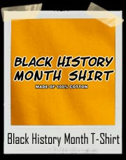 Black History Month T-Shirt - Made With 100% Cotton