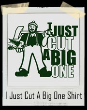 I Just Cut A Big One Lumberjack T-Shirt