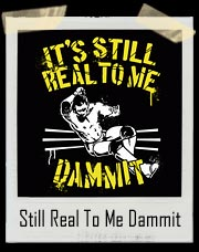 Wrestling - It's Still Real To Me Dammit T Shirt
