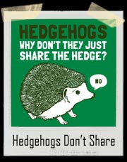 Hedgehogs - Why Don't They Just Share The Hedge? T-Shirt