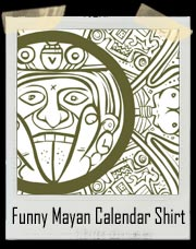 If the world is really going to end I'd like to fuck you some time this year - 2012 MAYAN CALENDAR T-SHIRT