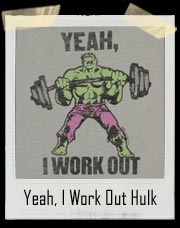 Incredible Hulk - Yeah, I Work Out T-Shirt