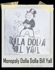 Monopoly Man Dolla Dolla Bill Yall T-Shirt