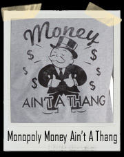 Monopoly Man Money Ain't A Thang T-Shirt