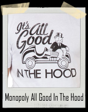 Monopoly Man It's All Good In The Hood T-Shirt