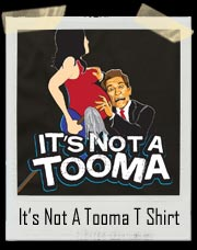 It's Not A Tooma! Arnold Schwarzenegger T Shirt