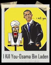 I Kill You-Osama Bin Laden Obama Puppet - Jeff Dunham Achmed (Spoof) Shirt