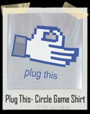 Plug This- Circle Game T Shirt