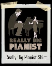 Really Big Pianist T Shirt