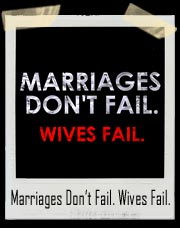 Marriages Don't Fail. Wives Fail. T-Shirt
