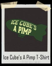 Ice Cube's A Pimp on the Goodyear Blimp T-Shirt
