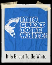 It Is Great To Be White Shark T-Shirt