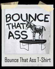 Bounce That Ass Donkey T Shirt
