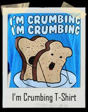 I'm Crumbing Bread Sex T-Shirt