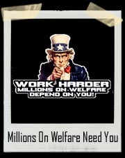 Work Harder Millions On Welfare Depend On You T Shirt