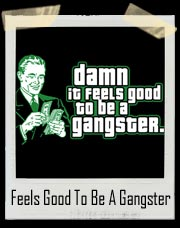 Damn It Feels Good To Be A Gangster T-Shirt