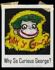 Why So Curious George Joker T-Shirt