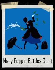 Mary Poppins is Poppin Bottles T-Shirt