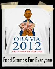 Obama 2012 Food Stamps For Everyone! T Shirt