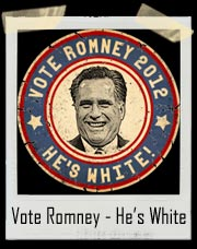 Vote Romney - He's White T-Shirt