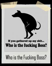 If you gathered up my shit... Who is the Fucking Boss? T-Shirt