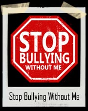 Stop Bullying Without Me T-Shirt