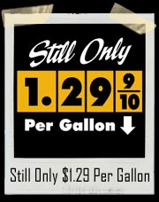 Still Only $1.29 Per Gallon T-Shirt