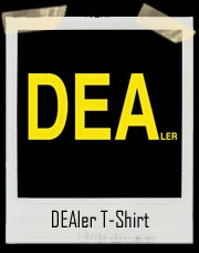 DEAler not DEA T-Shirt