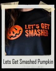 Lets Get Smashed Pumpkin T-Shirt