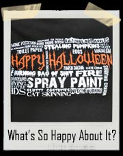 Halloween.. What's So Happy About It? T-Shirt