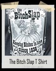 THE BITCH SLAP Keeping Bitches in line Since 1836 - T Shirt