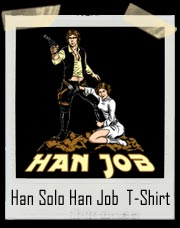 Han Solo Han Job From Princess Leia T Shirt