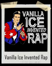 Vanilla Ice Invented Rap T-Shirt