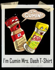 I'm Cumin Mrs. Dash Sex T-Shirt