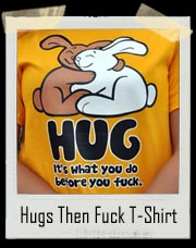 HUG - It's What You Do Before You Fuck T-Shirt