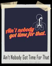 Bronchitis, Ain't Nobody Got Time For That T-Shirt
