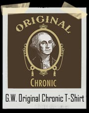 George Washington Original Chronic T-Shirt