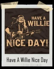 Have A Willie Nice Day Willie Nelson T-Shirt