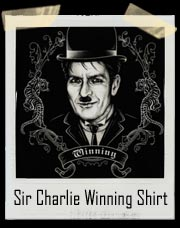 Sir Charlie Sheen Winning T-Shirt