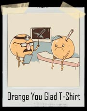Orange You Glad Dr. Orange T-Shirt