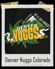 Denver Nuggs Colorado Marijuana T Shirt. The Rockies are the new Smokies