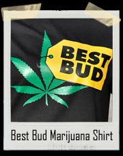Best Bud Marijuana T Shirt