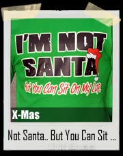 I'm Not Santa But You Can Sit On My Lap Shirt