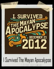 I Survived The Mayan Apocalypse 2012 T-Shirt