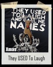 They USED To Laugh And Call Me Names Christmas Rudolph T-Shirt