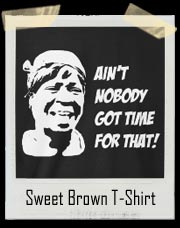 Sweet Brown Ain't Nobody Got Time For That T-Shirt