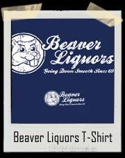 Beaver Liquors Going Down Smooth Since 69' T-Shirt