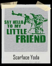 Say Hello To My Friend Yoda AK47 Scarface T-Shirt