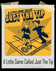 A Little Game Called Just The Tip T-Shirt